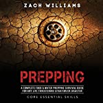 Prepping: A Complete Food & Water Prepping Survival Guide for any Life Threatening Situation or Disaster  | Zach Williams
