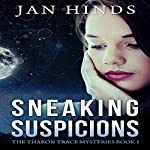 Sneaking Suspicions: The Tharon Trace Mysteries, Book 1 | Jan Hinds