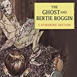 The Ghost and Bertie Boggin | Catherine Sefton