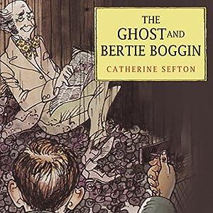 The Ghost and Bertie Boggin Audiobook