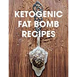 Ketogen Fat Bomb Recipes: A Ketogenic Cookbook with 20 Paleo Ketogenic Recipes For Fast Weight Loss