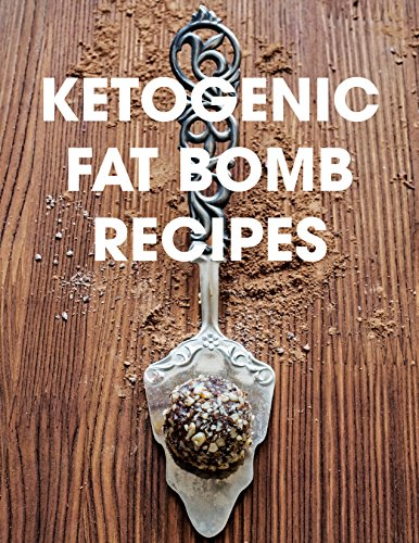 Ketogenic Fat Bomb Recipes: A Ketogenic Cookbook with 20 Paleo Ketogenic Recipes For Fast Weight Loss by [Foodie, Nom]