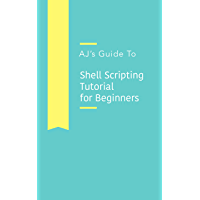 AJ's Guide to Shell Scripting Tutorial for Beginners