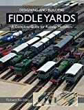 Designing and Building Fiddle Yards: A Complete Guide for Railway Modellers (Railway Modelling)