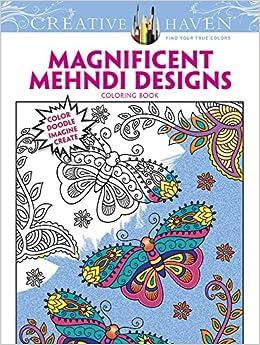 COSTCO Creative Haven MAGNIFICENT MEHNDI DESIGNS Coloring Book Color Doodle Imagine Create Lindsey Boylan Marty Noble 9780486808734 Amazon Books