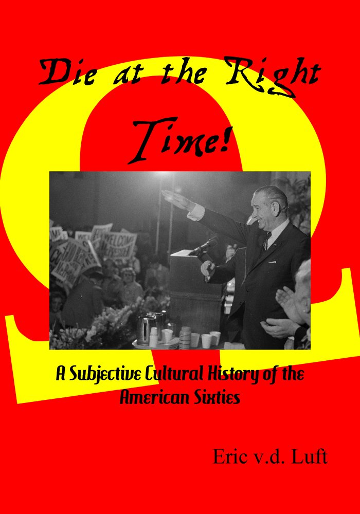 Die at the Right Time! A Subjective Cultural History of the American Sixties pdf