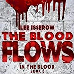 The Blood Flows: In the Blood, Book 3 | Lee Isserow