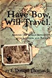 Have Bow, Will Travel, E. Donnall Thomas, 0981658466