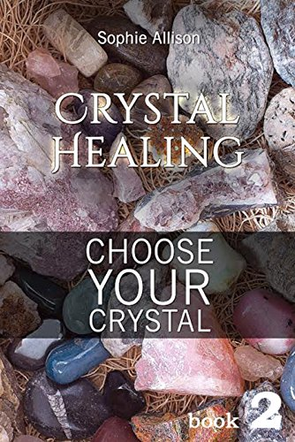 crystal-healing-choose-your-crystal-find-your-talisman-or-amulet-crystals-book-2
