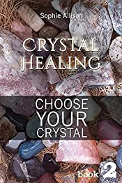 Crystal Healing: Choose Your Crystal (Find Your Talisman or Amulet) (Crystals Book 2)