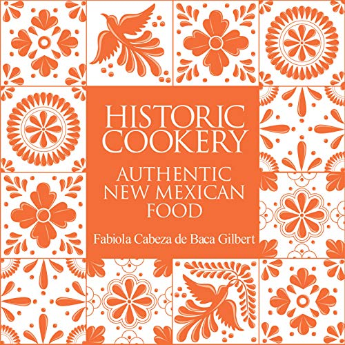 Historic Cookery: Authentic New Mexican Food by Fabiola Gilbert