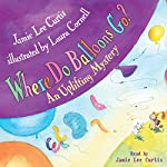 Where Do Balloons Go?: An Uplifting Mystery | Jamie Lee Curtis