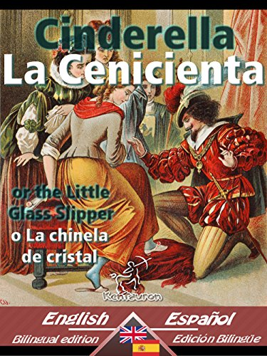 Cinderella - La Cenicienta: Bilingual parallel text - Textos bilingües en paralelo: English-