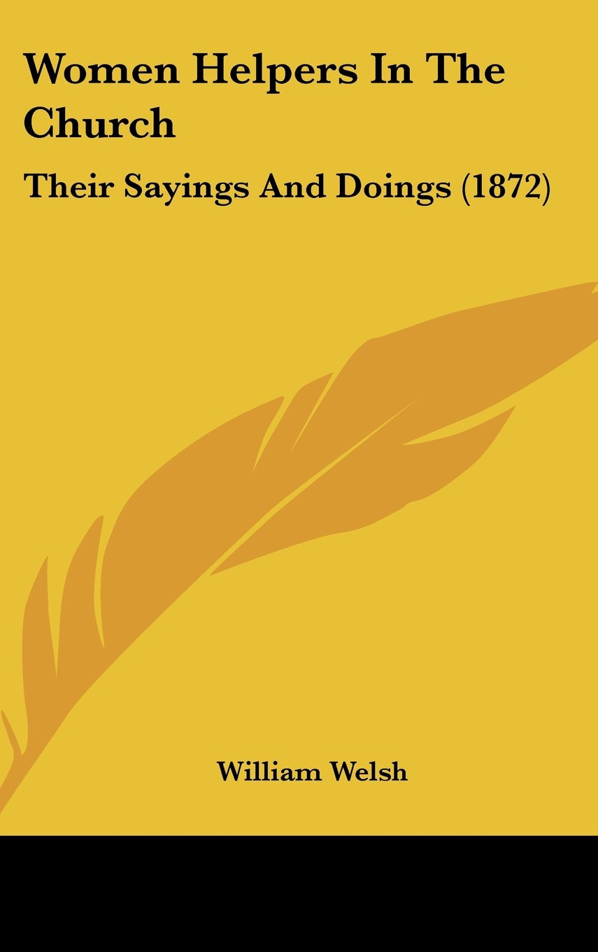Women Helpers In The Church: Their Sayings And Doings (1872) PDF