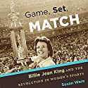 Game, Set, Match: Billie Jean King and the Revolution in Women's Sports Audiobook by Susan Ware Narrated by Donna Postel