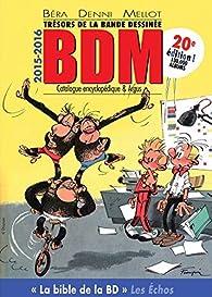 Trésors de la bande dessinée BDM 2015-2016 : Catalogue encyclopédique & argus par Michel Béra