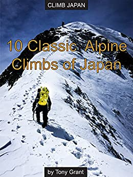 10 Classic Alpine Climbs of Japan (Climb Japan) by [Grant, Tony]