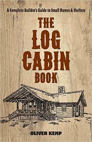 the log cabin book a complete builder s guide to small homes and shelters oliver kemp 9780486810782 amazon com books