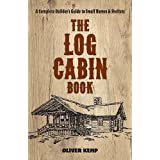 The Log Cabin Book: A Complete Builder's Guide to Small Homes and Shelters