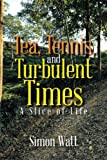 img - for Tea, Tennis, and Turbulent Times: A Slice of Life book / textbook / text book
