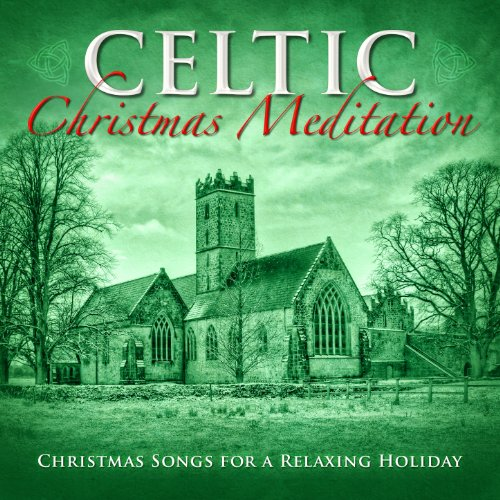 Celtic Christmas Meditation: Christmas Songs for a Relaxing Holiday (Songs Irish Celtic)