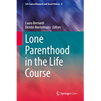 Lone Parenthood in the Life Course (Life Course Research and Social Policies Book 8) (English Edition)
