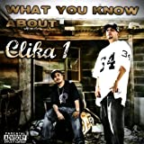 What You Know About Clika 1 [Explicit]
