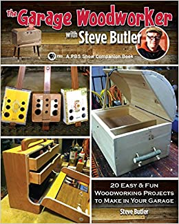 The Garage Woodworking With Steve Butler 20 Woodworking Projects