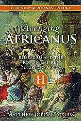 Avenging Africanus: Belisarius and the Roman Empire's Return to Africa (Legend of Africanus Book 2)