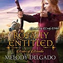 Royally Entitled: Brides of Brevalia, Book 1 Audiobook by Melody Delgado Narrated by Cecily White