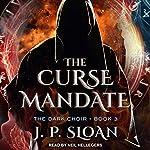 The Curse Mandate: The Dark Choir, Book 3 | J. P. Sloan