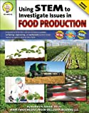 img - for Using STEM to Investigate Issues in Food Production, Grades 5 - 8 book / textbook / text book