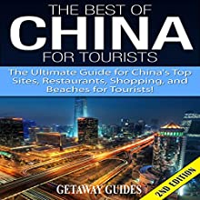 The Best of China for Tourists 2nd Edition: The Ultimate Guide for China's Top Sites, Restaurants, Shopping, and Beaches for Tourists! Audiobook by  Getaway Guides Narrated by Millian Quinteros