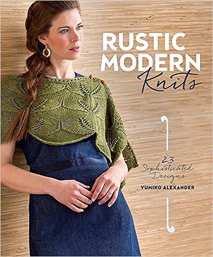 Ilmainen lataus kirjanmuotoon tietokoneelle Rustic Modern Knits: 23 Sophisticated Designs Suomeksi PDF FB2 by Yumiko Alexander