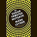 The Sugar Frosted Nutsack: A Novel Audiobook by Mark Leyner Narrated by Mark Leyner