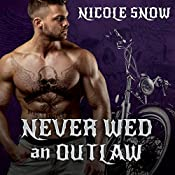 Never Wed an Outlaw: Deadly Pistols MC Romance (Outlaw Love) Series, Book 4 | Nicole Snow