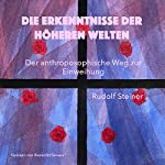 Die Erkenntnisse der höheren Welten: Der anthroposophische Weg zur Einweihung | Rudolf Steiner