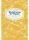 Mischief among the Penguins - Hand (man) wanted for long voyage in small boat. No pay, no prospects, not much pleasure (H.W. Tilman - The Collected Edition)