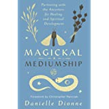 Magickal Mediumship: Partnering with the Ancestors for Healing and Spiritual Development