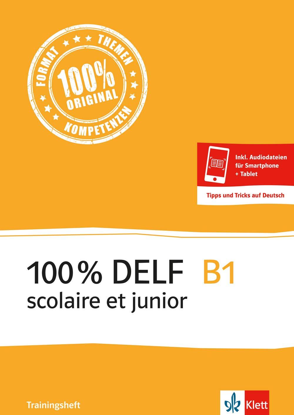 100 % DELF B1 scolaire et junior - Trainingsheft: zur Vorbereitung auf die DELF-Prüfung: préparation DELF. Buch + Klett-Augmented