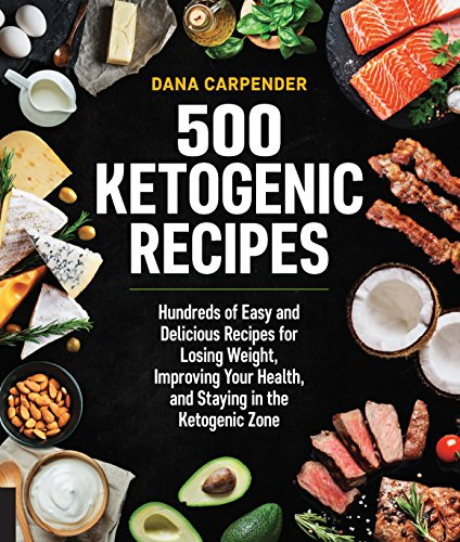500 Ketogenic Recipes: Hundreds of Easy and Delicious Recipes for Losing Weight, Improving Your Health, and Staying in the Ketogenic Zone