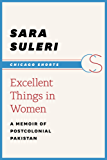 Excellent Things in Women: A Memoir of Postcolonial Pakistan (Chicago Shorts)