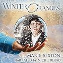 Winter Oranges Hörbuch von Marie Sexton Gesprochen von: Nick J. Russo