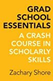 Grad School Essentials: A Crash Course in Scholarly Skills
