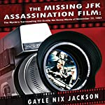 The Missing JFK Assassination Film: The Mystery Surrounding the Orville Nix Home Movie of November 22, 1963 | Gayle Nix Jackson
