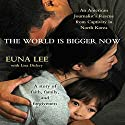 The World Is Bigger Now: An American Journalist's Release from Captivity in North Korea Audiobook by Euna Lee, Lisa Dickey Narrated by Janet Song