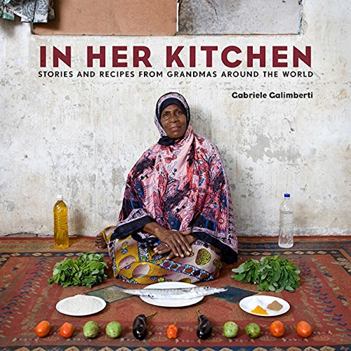 In Her Kitchen: Stories and Recipes from Grandmas Around the World by Gabriele Galimberti