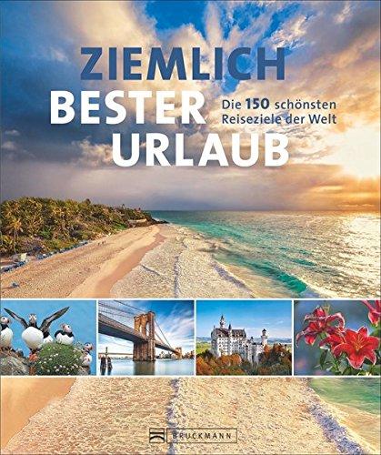 Reisebuch: Ziemlich bester Urlaub. Die 150 besten Reiseziele für jede Saison. Ein Bildband mit Reisen in Europa, Asien und Amerika für die perfekte Urlaubsplanung zu jeder Jahreszeit.
