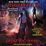 Pray for Dawn: Dark Days, Book 4 | Jocelynn Drake