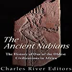 The Ancient Nubians: The History of One of the Oldest Civilizations in Africa |  Charles River Editors